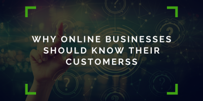 Why Online Businesses Should Know Their Customers